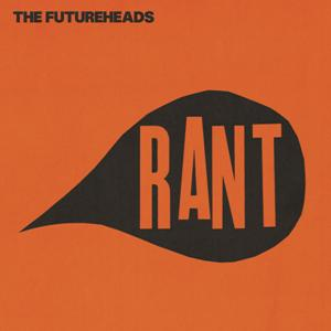 Futureheads Rant