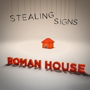 Stealing Signs Roman House