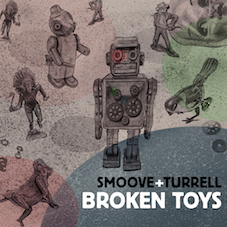 Smoove & Turrell Broken Toys